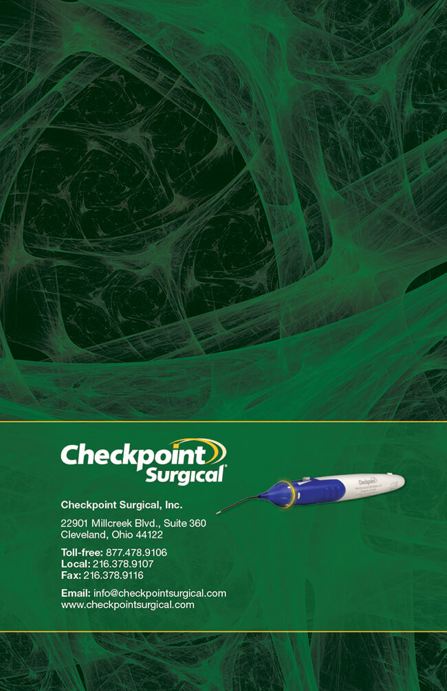 Checkpoint Surgical, Inc., 22901 Millcreek Blvd., Suite 360, Cleveland, Ohio 44122, Toll-free: 877.478.9106, Local: 216.378.9107, Fax: 216.378.9116, Email: info@checkpointsurgical.com, www.checkpointsurgical.com